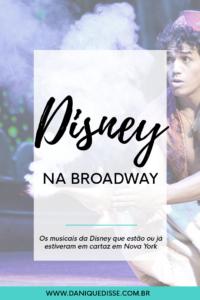 Disney na Broadway | Dani Que Disse